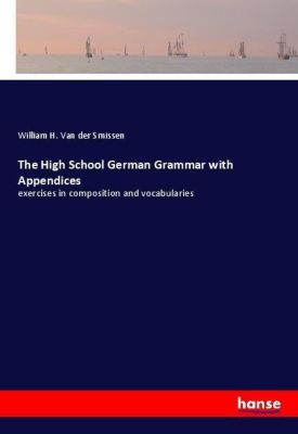 The High School German Grammar with Appendices, William H. Van der Smissen