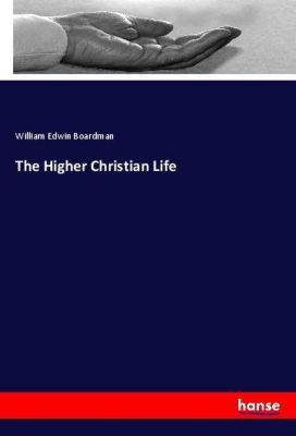 The Higher Christian Life, William Edwin Boardman