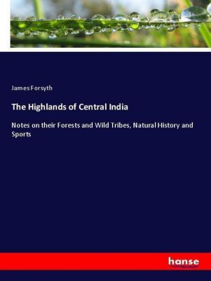 The Highlands of Central India, James Forsyth