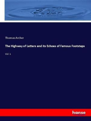 The Highway of Letters and its Echoes of Famous Footsteps, Thomas Archer
