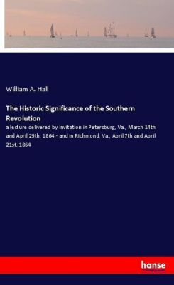 The Historic Significance of the Southern Revolution, William A. Hall