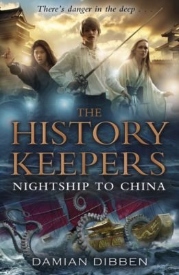 The History Keepers: Nightship to China, Damian Dibben