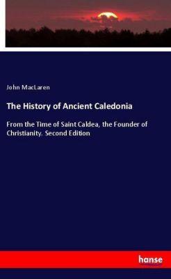The History of Ancient Caledonia, John MacLaren