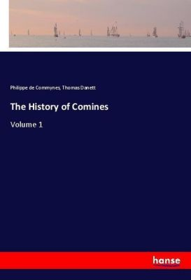 The History of Comines, Philippe de Commynes, Thomas Danett