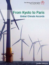 The History of Conservation: Preserving Our Planet: From Kyoto to Paris, Jordan Johnson