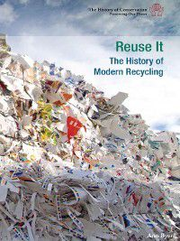 The History of Conservation: Preserving Our Planet: Reuse It, Ann Byers