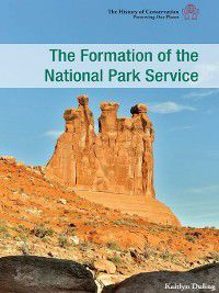 The History of Conservation: Preserving Our Planet: The Formation of the National Park Service, Kaitlyn Duling