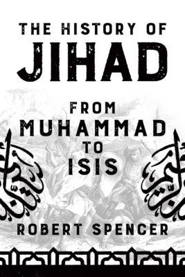 The History of Jihad: From Muhammad to ISIS, Robert Spencer