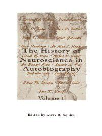 The History of Neuroscience in Autobiography, Volume 1