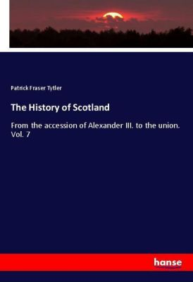 The History of Scotland, Patrick Fraser Tytler