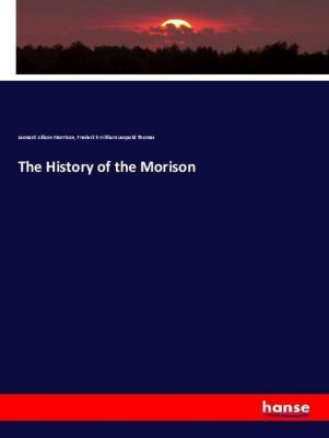 The History of the Morison, Leonard Allison Morrison, Frederick William Leopold Thomas