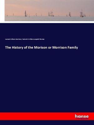 The History of the Morison or Morrison Family, Leonard Allison Morrison, Frederick William Leopold Thomas