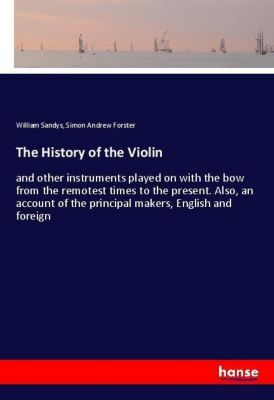 The History of the Violin, William Sandys, Simon Andrew Forster