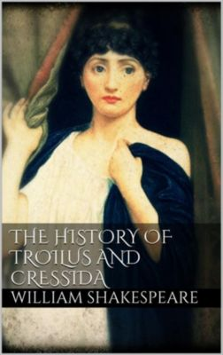 The History of Troilus and Cressida, William Shakespeare