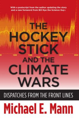 The Hockey Stick and the Climate Wars, Michael Mann