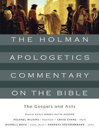 The Holman Apologetics Commentary on the Bible: The Gospels and Acts, Andreas J. Köstenberger, Darrell L. Bock, Craig A. Evans, Michael Wilkins