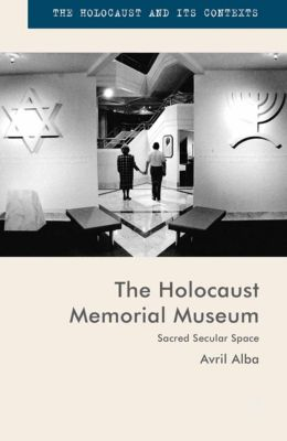 The Holocaust and its Contexts: The Holocaust Memorial Museum, Avril Alba