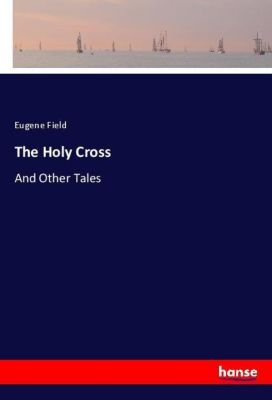The Holy Cross, Eugene Field