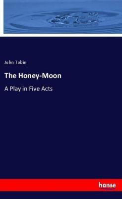 The Honey-Moon, John Tobin