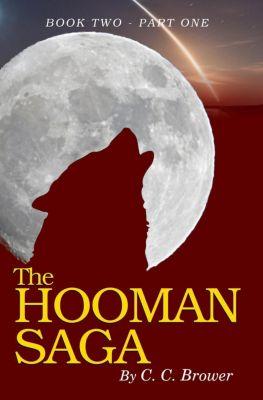 The Hooman Saga: The Hooman Saga: Book 2 - Part One, C. C. Brower