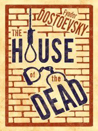 The House of the Dead, Fyodor Dostoevsky