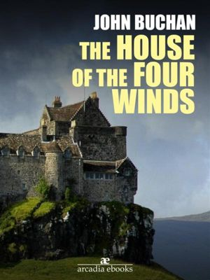 The House of the Four Winds, John Buchan