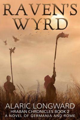 The Hraban Chronicles: Raven's Wyrd (The Hraban Chronicles, #2), Alaric Longward