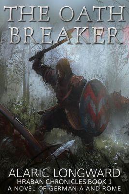 The Hraban Chronicles: The Oath Breaker (The Hraban Chronicles, #1), Alaric Longward