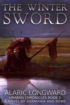 The Hraban Chronicles: The Winter Sword (The Hraban Chronicles), Alaric Longward