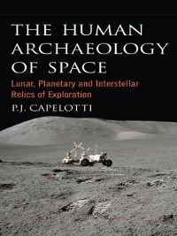 The Human Archaeology of Space, P. J. Capelotti