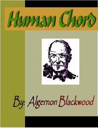 The Human Chord, Algernon Blackwood