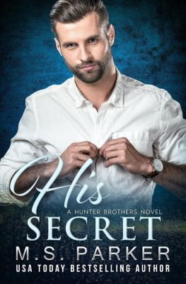 The Hunter Brothers: His Secret (The Hunter Brothers, #4), M. S. Parker