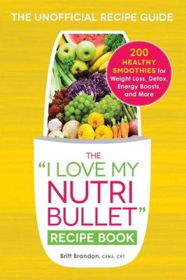 The I Love My NutriBullet Recipe Book, Britt Brandon
