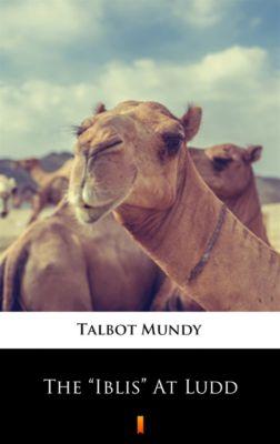 "The ""Iblis"" At Ludd, Talbot Mundy"