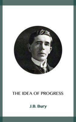 The Idea of Progress, J.b. Bury