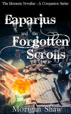 The Idoramin Novellas: A Companion Series: Eaparius and the Forgotten Scrolls (The Idoramin Novellas: A Companion Series, #1), Morigan Shaw