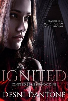 The Ignited Series: Ignited (The Ignited Series, #1), Desni Dantone