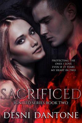 The Ignited Series: Sacrificed (The Ignited Series, #2), Desni Dantone