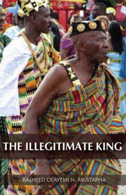 The Illegitimate King, Rasheed Olayemi N. Mustapha