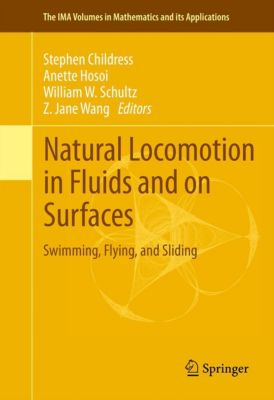 The IMA Volumes in Mathematics and its Applications: Natural Locomotion in Fluids and on Surfaces, Stephen Childress, Anette Hosoi, Jane Wang