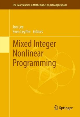 The IMA Volumes in Mathematics and its Applications: Mixed Integer Nonlinear Programming