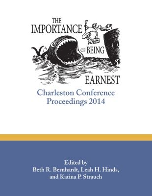 The Importance of Being Earnest:Charleston Conference Proceedings, 2014