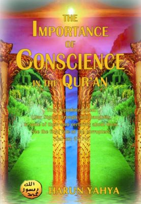 The Importance of Conscience in the Qur'an, Harun Yahya