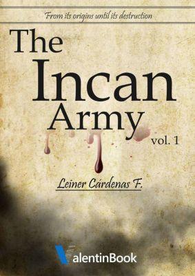 The Incan Army: From Its Origins Until Its Destruction (Volume 1), Leiner Cárdenas F.