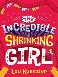 The Incredible Shrinking Girl: The Incredible Shrinking Girl, Lou Kuenzler