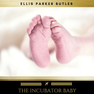 The Incubator Baby, Ellis Parker Butler