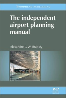 The Independent Airport Planning Manual, A L W Bradley