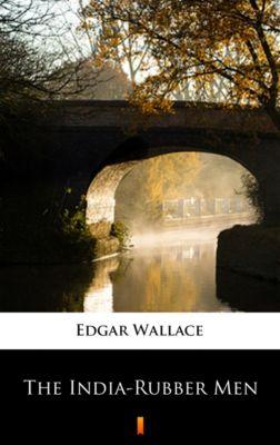 The India-Rubber Men, Edgar Wallace