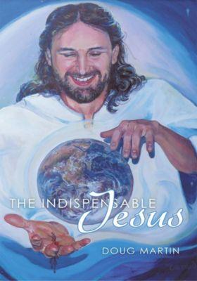 The Indispensable Jesus, Doug Martin