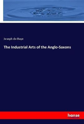The Industrial Arts of the Anglo-Saxons, Joseph de Baye